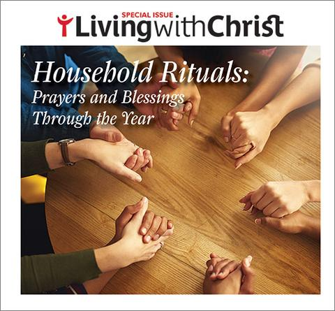 Household Rituals: Prayers and Blessings Through The Year – Living with Christ Special Issue