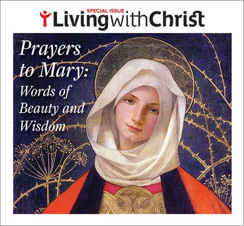 Prayers to Mary: Words of Beauty and Wisdom – Living with Christ Special Issue