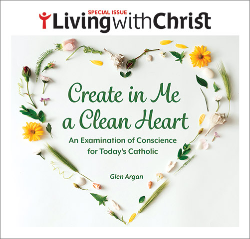 Create in Me a Clean Heart – Living with Christ Special Issue
