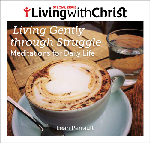 Living Gently through Struggle – Living with Christ Special Issue
