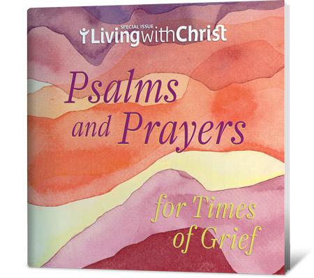 Psalms and Prayers for Times of Grief – Living with Christ Special Issue